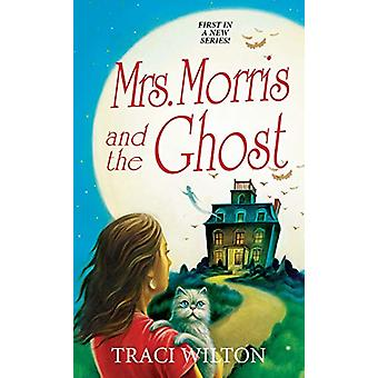Mrs. Morris and the Ghost by Traci Wilton - 9781496721518 Book