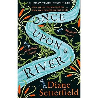 Once Upon a River - The Sunday Times bestseller by Diane Setterfield -