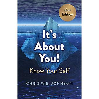 It's About You! (New Edition) - Know Your Self by Chris W.E. Johnson -