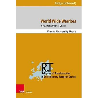 World Wide Warriors - How Jihadis Operate Online by Rudiger Lohlker -