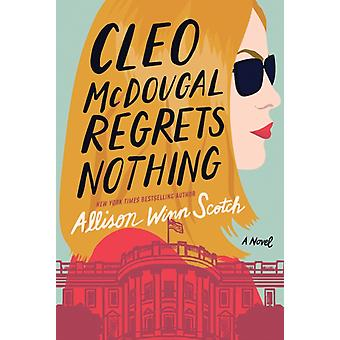 Cleo McDougal Regrets Nothing  A Novel by Allison Winn Scotch