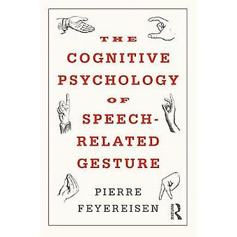 The Cognitive Psychology of Speech-Related Gesture by Pierre Feyereis