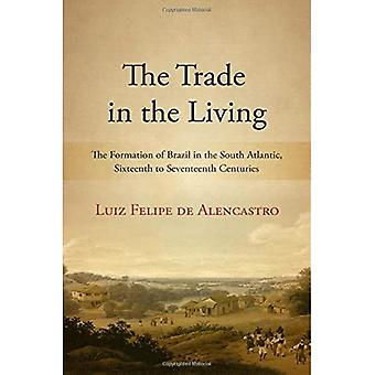 The Trade in the Living: The Formation of Brazil in� the South Atlantic, Sixteenth to Seventeenth Centuries (SUNY Series, Fernand Braudel Center Studies in Historical Social Science)