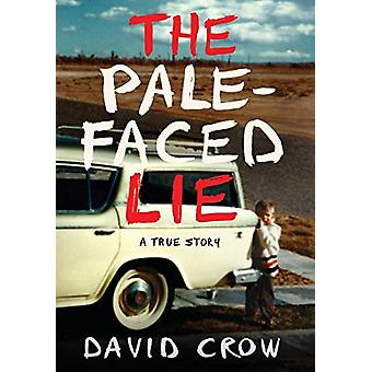 The Pale-Faced Lie - A True Story by David Crow - 9780997487176 Book