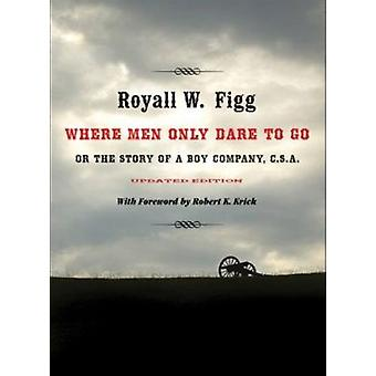 Where Men Only Dare to Go - Or the Story of a Boy Company - C.S.A. by