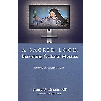 A Sacred Look - Becoming Cultural Mystics by Nancy Usselmann - 9781532