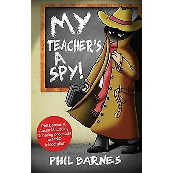 My Teacher's a Spy! by Phil Barnes - 9781786294975 Book