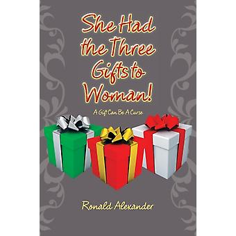 She Had the Three Gifts to Woman door Ronald Alexander