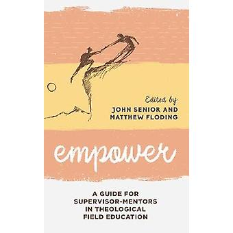 Empower A Guide for SupervisorMentors in Theological Field Education 2 Explorations in Theological Field Education