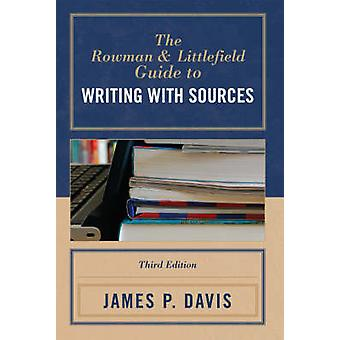 The Rowman and Littlefield Guide to Writing with Sources by James P. Davis