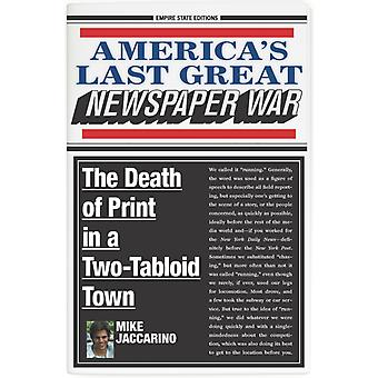 Americas Last Great Newspaper War by Americas Last Great Mike Jaccarino