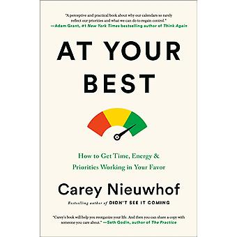 Do What youre Best at When youre at your Best  How to Get Time Energy and Priorities Working in your Favor by Carey Nieuwhof