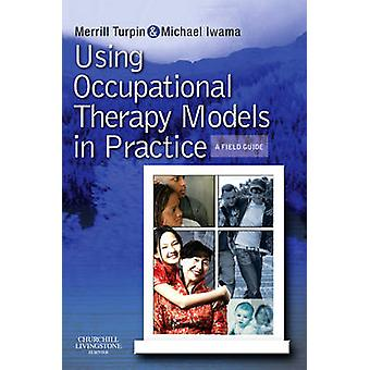 Using Occupational Therapy Models in Practice by Merrill Turpin