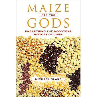 Maize for the Gods - Unearthing the 9 -000-Year History of Corn by Mic