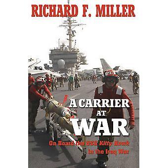 Ein Träger im Krieg - an Bord der USS Kitty Hawk im Irak-Krieg von Rich