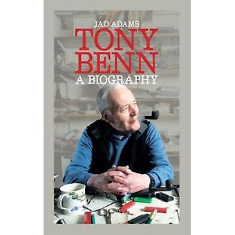 Tony Benn a Biography by Jad Adams - 9781849540964 Book
