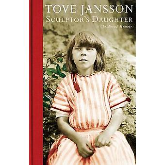 Sculptor's Daughter - A Childhood Memoir by Tove Jansson - 97819087453