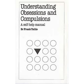 Verständnis Obsessionen und Zwänge von Frank Tallis - 9780859696