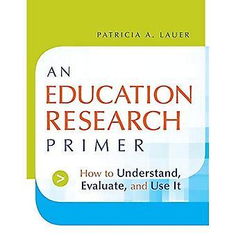 Eine Bildung-Forschung-Grundierung: Wie zu verstehen, bewerten und nutzen