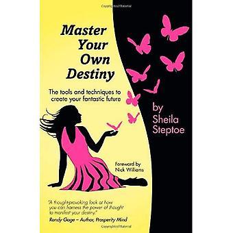 Master din egen skæbne: De værktøjer og teknikker til at skabe din fantastisk fremtid