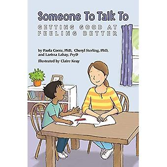 Someone to Talk to: Getting Good at Feeling Better