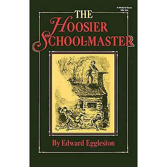 The Hoosier SchoolMaster by Eggleston & Edward
