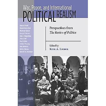 War Peace and International Political Realism Perspectives from The Review of Politics by Lieber & Keir A.