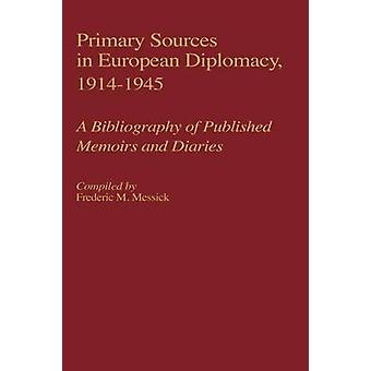 Primary Sources in European Diplomacy 19141945 A Bibliography of Published Memoirs and Diaries by Messick & Frederic M.