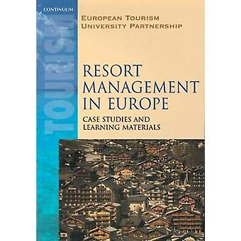 Resort Management in Europe Case Studies and Learning Materials by European Tourism University Partnership