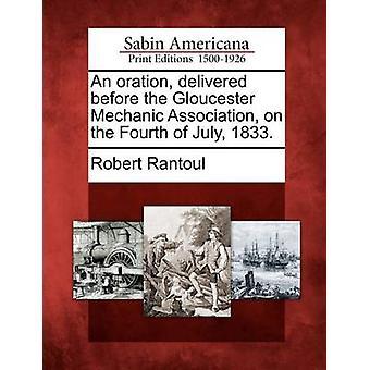 En oration levererade före Gloucester mekaniker föreningen den fjärde juli 1833. av Rantoul & Robert