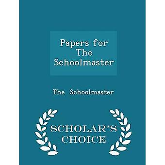 Papers for The Schoolmaster  Scholars Choice Edition by Schoolmaster & The