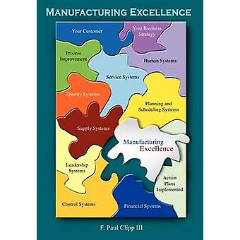 Manufacturing Excellence by Clipp & F. Paul & III