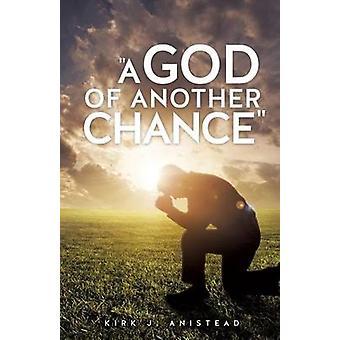 Een God van nog een kans door Anistead & Kirk J.