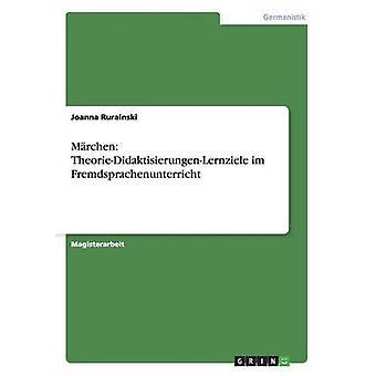 Mrchen Theorie Didaktik und Lernziele im Fremdsprachenunterricht by Rurainski & Joanna