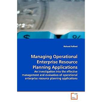 Managing Operational Enterprise Resource Planning Applications by Fulford & Richard