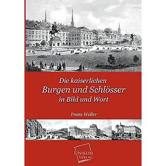 Die Kaiserlichen Burgen Und Schlosser dans Bild Und Wort par Weller & Franz