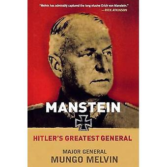 Manstein - Hitler's Greatest General by Mungo Melvin - 9781250057846 B
