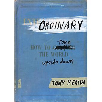 Ordinary - How to Turn the World Upside Down by Tony Merida - 97814336