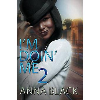 I'm Doin' Me 2 by Anna Black - 9781622867530 Book