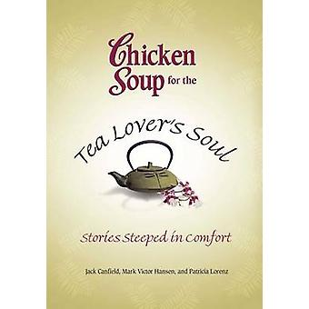 Chicken Soup for the Tea Lover's Soul - Stories Steeped in Comfort by