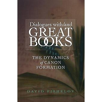 Dialogues with / & Great Books - The Dynamics of Canon Formation by Da