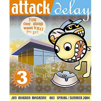 Attack Delay - v. 3 - You Can't Always Want  What You Get by Jim Avigno