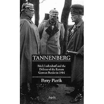 Tannenberg - Erich Ludendorff and the Defense of the Eastern German Bo