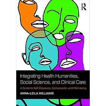 Integrating Health Humanities - Social Science - and Clinical Care - A