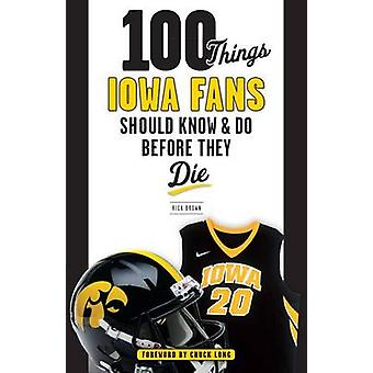 100 Things Iowa Fans Should Know & Do Before They Die by Rick Brown -