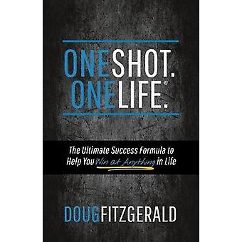 Ett skott. Ett liv. (R) - Den ultimata framgångsformeln som hjälper dig att vinna A
