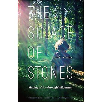 The Solace of Stones: Finding a Way Through Wilderness (American Lives)