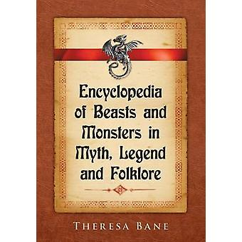 Encyclopedia of Beasts and Monsters in Myth - Legend and Folklore by
