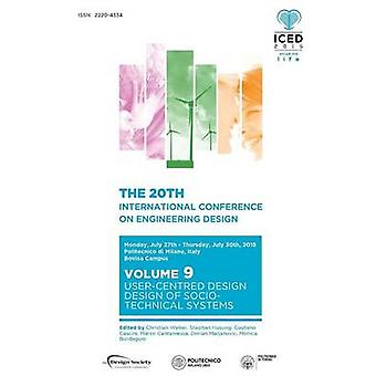 Proceedings of the 20th International Conference on Engineering Design ICED 15 Volume 9 UserCentred Design Design of SocioTechnical Systems by Weber & Christian