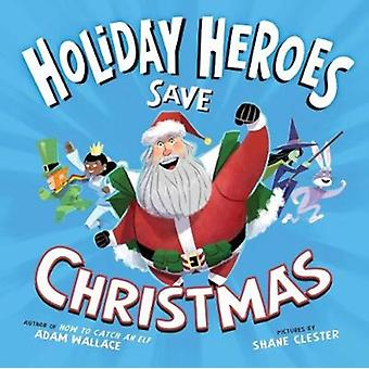 Holiday Heroes Save Christmas by Adam Wallace
